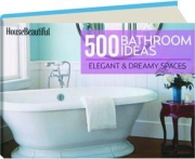 HOUSE BEAUTIFUL 500 BATHROOM IDEAS: Elegant & Dreamy Spaces