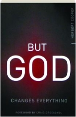 BUT GOD--CHANGES EVERYTHING