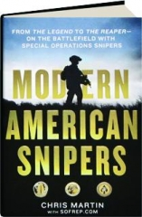 MODERN AMERICAN SNIPERS: From The Legend to The Reaper--On the Battlefield with Special Operations Snipers