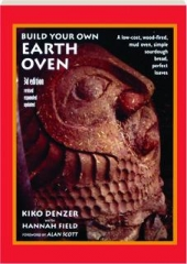 BUILD YOUR OWN EARTH OVEN, 3RD EDITION REVISED: A Low-Cost, Wood-Fired, Mud Oven, Simple Sourdough Bread, Perfect Loaves