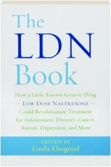 THE LDN BOOK: How a Little-Known Generic Drug, Low Dose Naltrexone, Could Revolutionize Treatment for Autoimmune Diseases, Cancer, Autism, Depression, and More