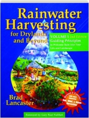 RAINWATER HARVESTING FOR DRYLANDS AND BEYOND, VOLUME 1, 2ND EDITION REVISED: Guiding Principles to Welcome Rain into Your Life and Landscape