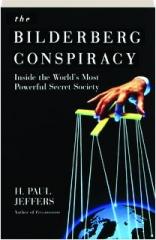 THE BILDERBERG CONSPIRACY: Inside the World's Most Powerful Secret Society