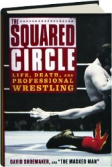 THE SQUARED CIRCLE: Life, Death and Professional Wrestling