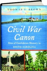 CIVIL WAR CANON: Sites of Confederate Memory in South Carolina