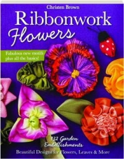 RIBBONWORK FLOWERS: 132 Garden Embellishments