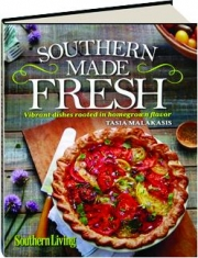 SOUTHERN MADE FRESH: Vibrant Dishes Rooted in Homegrown Flavor