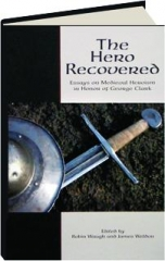 THE HERO RECOVERED: Essays on Medieval Heroism in Honor of George Clark