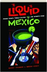 LIQUID MEXICO: Festive Spirits, Tequila Culture, & the Infamous Worm