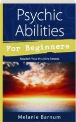 PSYCHIC ABILITIES FOR BEGINNERS: Awaken Your Intuitive Senses