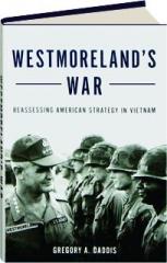 WESTMORELAND'S WAR: Reassessing American Strategy in Vietnam