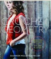 CROCHET GEOMETRY: Geometric Patterns to Fit and Flatter
