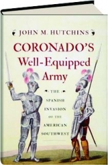 CORONADO'S WELL-EQUIPPED ARMY: The Spanish Invasion of the American Southwest