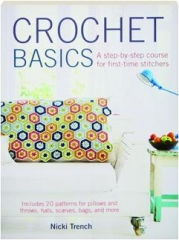 CROCHET BASICS: A Step-by-Step Course for First-Time Stitchers