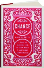 CHANCE: A Guide to Gambling, Love, the Stock Market, & Just About Everything Else