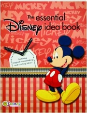 THE ESSENTIAL DISNEY IDEA BOOK: Featuring Magical Scrapbooking and Crafting Ideas!