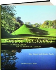 PARADISE TRANSFORMED: The Private Garden for the Twenty-First Century
