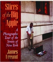 SLICES OF THE BIG APPLE: A Photographic Tour of the Streets of New York