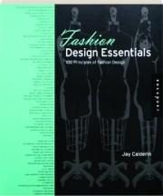 FASHION DESIGN ESSENTIALS: 100 Principles of Fashion Design