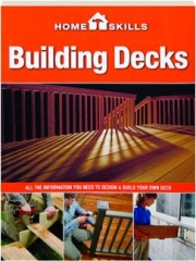 HOMESKILLS BUILDING DECKS: All the Information You Need to Design & Build Your Own Deck