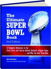 THE ULTIMATE SUPER BOWL BOOK, 2ND EDITION: A Complete Reference to the Stats, Stars, and Stories Behind Football's Biggest Game--and Why the Best Team Won