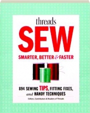 THREADS SEW SMARTER, BETTER & FASTER: 894 Sewing Tips, Fitting Fixes, and Handy Techniques