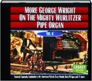 MORE GEORGE WRIGHT ON THE WURLITZER PIPE ORGAN, VOL. II