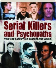 SERIAL KILLERS AND PSYCHOPATHS: True-Life Cases That Shocked the World