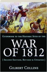 GUIDEBOOK TO THE HISTORIC SITES OF THE WAR OF 1812, SECOND EDITION REVISED