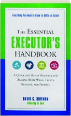 THE ESSENTIAL EXECUTOR'S HANDBOOK: Everything You Need to Know to Settle an Estate
