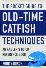 THE POCKET GUIDE TO OLD-TIME CATFISH TECHNIQUES: An Angler's Quick Reference Book