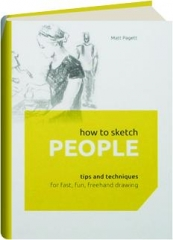 HOW TO SKETCH PEOPLE: Tips and Techniques for Fast, Fun, Freehand Drawing