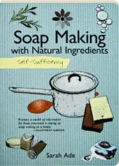 SOAP MAKING WITH NATURAL INGREDIENTS: Self-Sufficiency