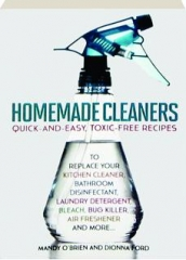 HOMEMADE CLEANERS: Quick-and-Easy, Toxic-Free Recipes