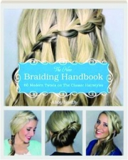 THE NEW BRAIDING HANDBOOK: 60 Modern Twists on the Classic Hairstyles