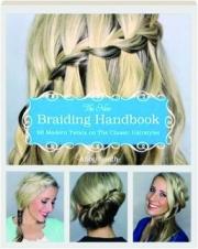 THE NEW BRAIDING HANDBOOK: 60 Modern Twists on the Classic Hairstyles