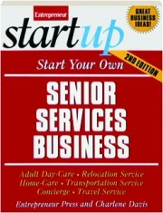 START YOUR OWN SENIOR SERVICES BUSINESS, 2ND EDITION