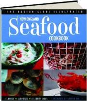 THE BOSTON GLOBE ILLUSTRATED NEW ENGLAND SEAFOOD COOKBOOK
