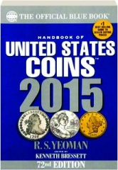 HANDBOOK OF UNITED STATES COINS 2015, 72ND EDITION: The Official Blue Book