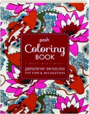 JAPANESE DESIGNS FOR FUN & RELAXATION: Posh Coloring Book