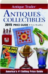 ANTIQUE TRADER ANTIQUES & COLLECTIBLES 2015 PRICE GUIDE
