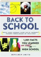 BACK TO SCHOOL: 1,001 Facts You Learned and Forgot in High School