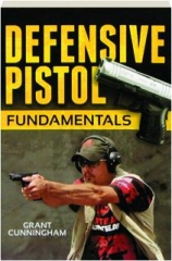 DEFENSIVE PISTOL FUNDAMENTALS