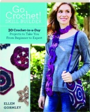 GO CROCHET! SKILL BUILDER: 30 Crochet-in-a-Day Projects to Take You from Beginner to Expert
