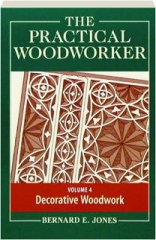 THE PRACTICAL WOODWORKER, VOLUME 4: Decorative Woodwork