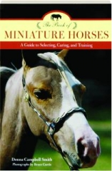 THE BOOK OF MINIATURE HORSES: A Guide to Selecting, Caring, and Training