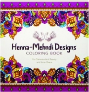 HENNA MEHNDI DESIGNS COLORING BOOK For Transcendent Beauty And Inner Peace