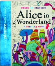 ALICE IN WONDERLAND: Color in Classics