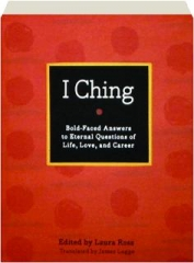 I CHING: Bold-Faced Answers to Eternal Questions of Life, Love, and Career