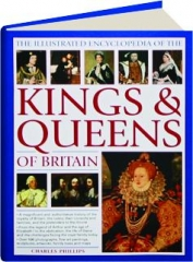 THE ILLUSTRATED ENCYCLOPEDIA OF THE KINGS & QUEENS OF BRITAIN
